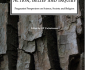Action, Belief and Inquiry - Pragmatist Perspectives on Science, Society and Religion