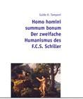Homo homini summum bonum. Der zweifache Humanismus des F.C.S. Schiller